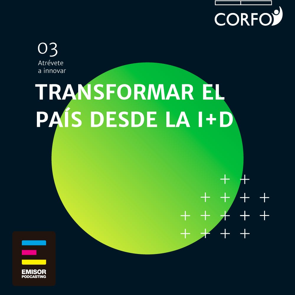 Transformar el País desde la I+D - Atrévete a Innovar - Emisor Podcasting