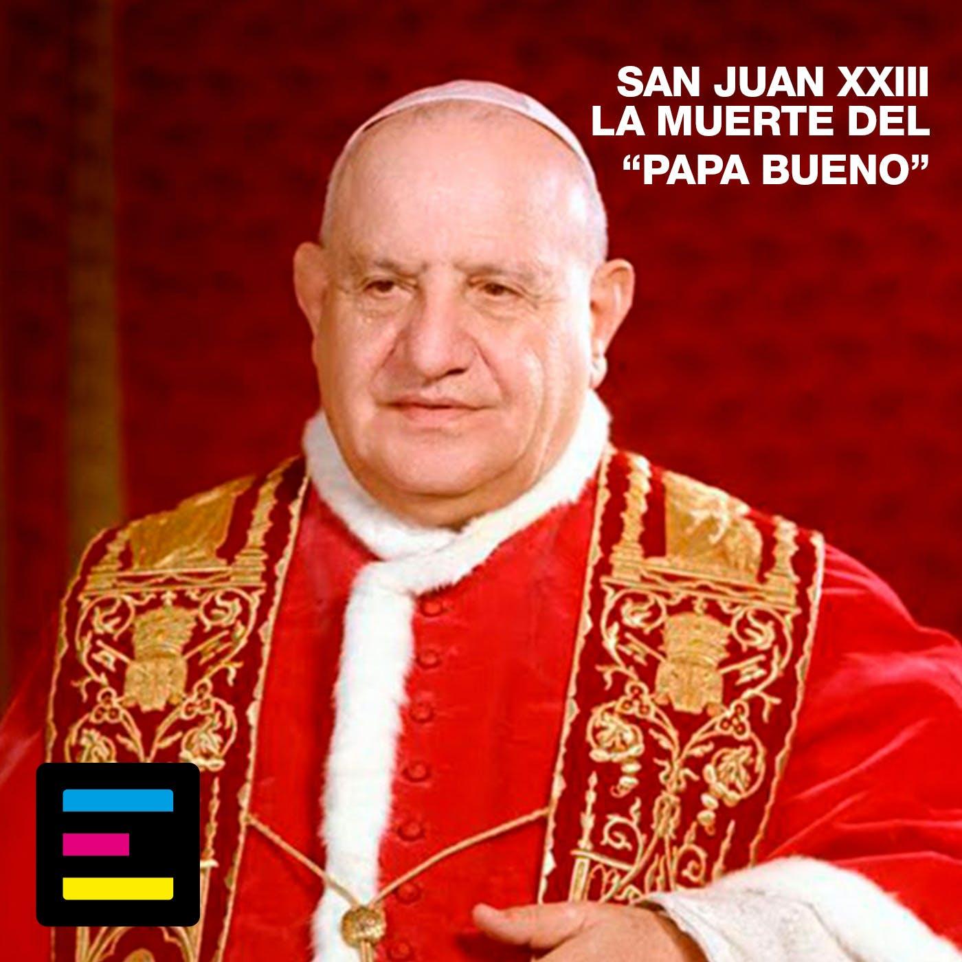 San Juan 23, la muerte del Papa bueno